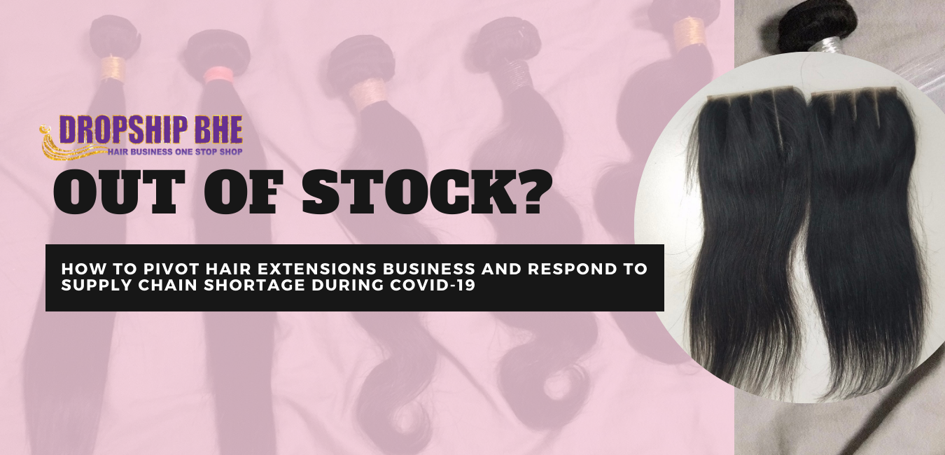 Dropship BHE inventory is out of stock? The best practice for dropshipping hair extensions during Covid-19.