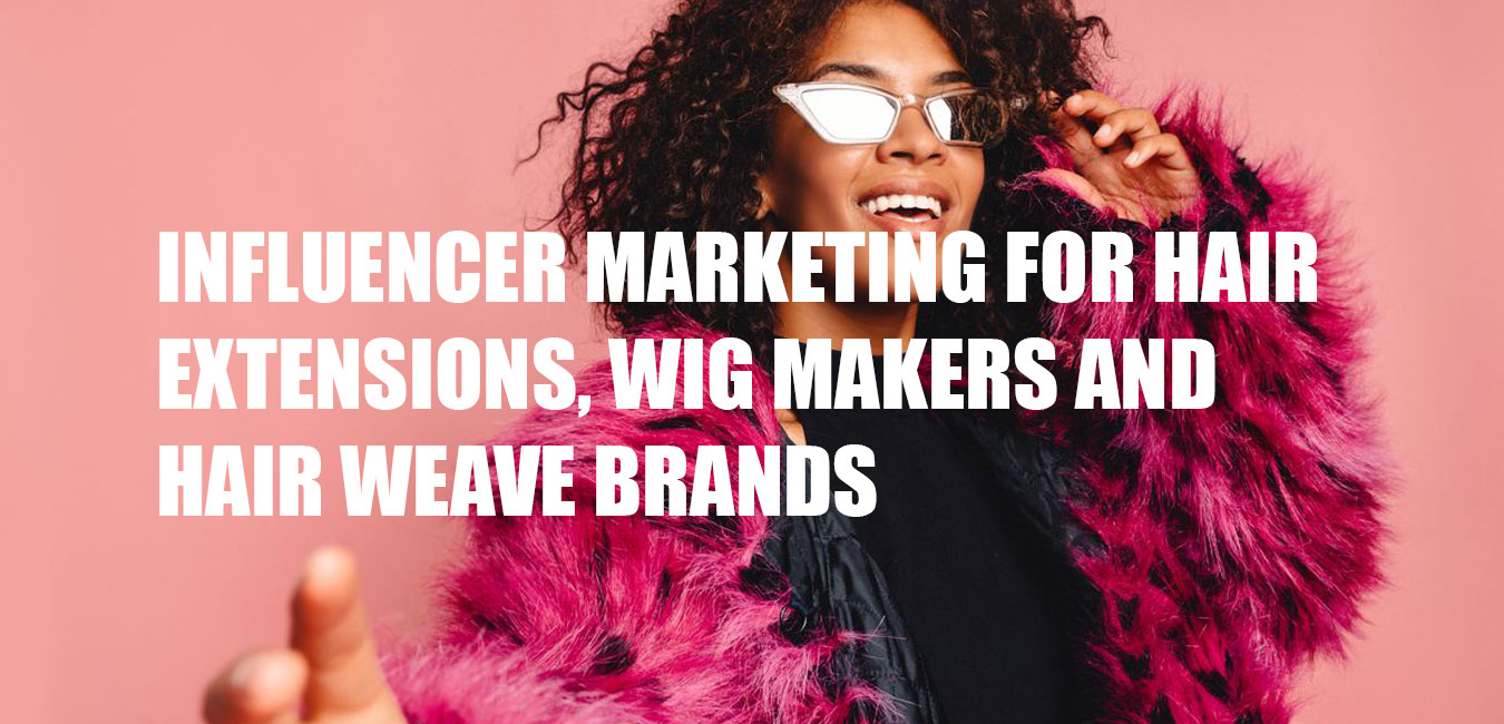 Working with influencers to promote your hair business? Use this blueprint to guarantee success!